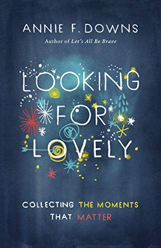 Book cover from Looking for Lovely: Collecting the Moments that Matter by Annie F. Downs