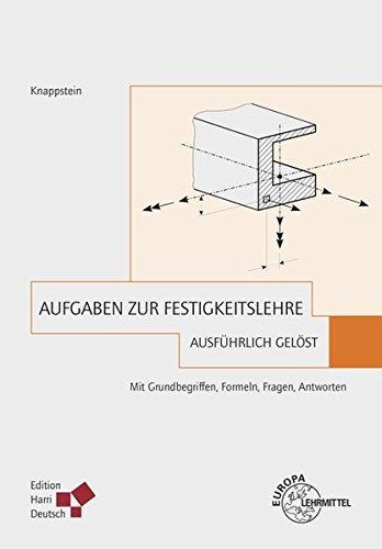 Aufgaben zur Festigkeitslehre - ausführlich gelöst: Mit Grundbegriffen, Formeln, Fragen, Antworten by Gerhard Knappstein (2014-07-29)