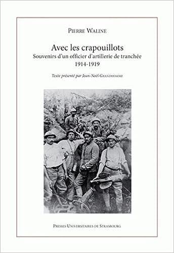 Livres Avec les crapouillots : Souvenirs d'un officier d'artillerie de tranchée 1914-1919 suivis des Souvenirs de Marcel Waline, adolescent d'Epernay, ville du front pdf