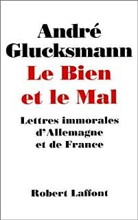 Le bien et le mal : lettres immorales d'Allemagne et de France