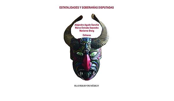 Amazon.com: Estatalidades y soberanías disputadas (Spanish Edition) eBook: Alejandro Agudo Sanchiz, Marco Estrada Saavedra, Marianne Braig: Kindle Store