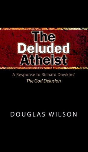 The Deluded Atheist: A Response to Richard Dawkins' The God Delusion