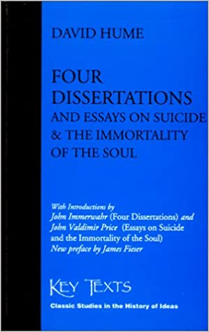 four dissertations and essays on suicide and the immortality of  four dissertations and essays on suicide and the immortality of the soul david hume john immerwahr james fieser 9781890318574 com books