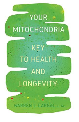 Your Mitochondria: Key to Health and Longevity (Mitochondrial Medicine)