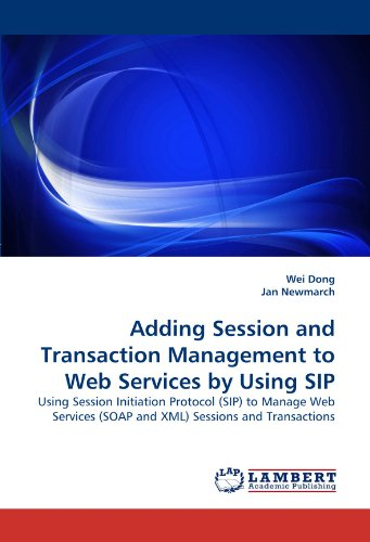 - Adding Session and Transaction Management to Web Services by Using SIP: Using Session Initiation Protocol (SIP) to Manage Web Services (SOAP and XML) Sessions and Transactions