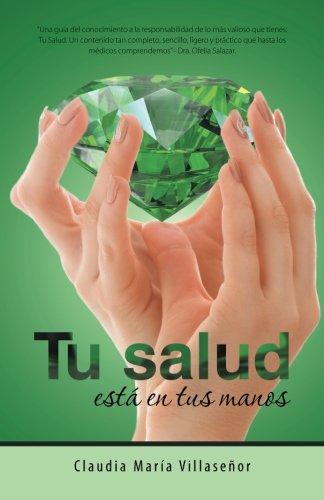 Tu salud esta en tus manos (Spanish Edition) [Claudia Maria Villaseñor] (Tapa Blanda)