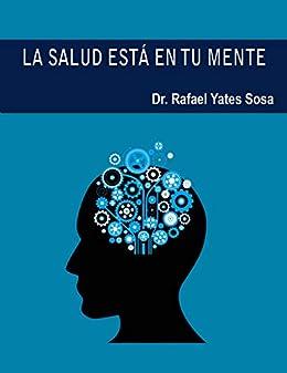 La salud está en tu mente (Spanish Edition) by [Yates Sosa, Rafael