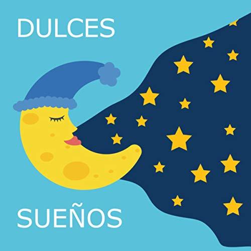 Dulces Sueños (Canciones De Cuna Musica Para Dormir Bebes)