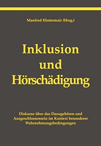 Inklusion und Hörschädigung: Diskurse über das Dazugehören und Ausgeschlossensein im Kontext besonderer Wahrnehmungsbedigungen.