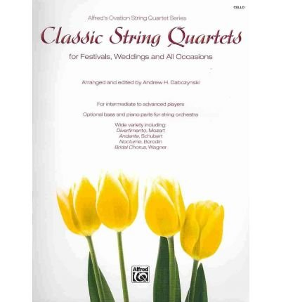 Download [(Classic String Quartets for Festivals, Weddings, and All Occasions, Cello )] [Author: Andrew H Dabczynski] [Jul-2010] pdf