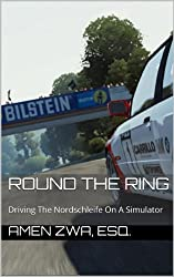 Round The Ring: Driving The Nordschleife On A Simulator (English Edition)