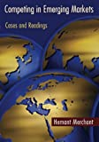 Competing in Emerging Markets : Cases and Readings, Merchant, Hemant, 0415399505