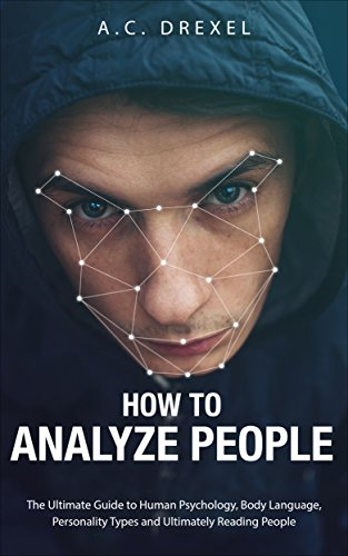 How to Analyze People: The Ultimate Guide to Human Psychology, Body Language, Personality Types and Ultimately Reading People (Analyze People, Read People, Body Language, Human Behavior) cover