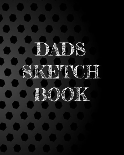 """Dads Sketch Book: Blank Journals To Write In, Doodle In, Draw In Or Sketch In, 8"""" X 10"""", 150 Unlined Blank Pages (Blank Notebook & Diary)"""