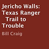 Jericho Walls: Texas Ranger: Trail to Trouble | Bill Craig