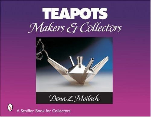 Teapots: Makers & Collectors (Schiffer Book for Collectors (Hardcover)) by Dona Z. Meilach