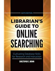 Librarian's Guide to Online Searching: Cultivating Database Skills for Research and Instruction, 6th Edition