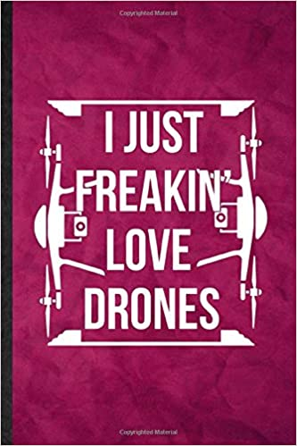 I Just Freakini Love Drones: Funny Blank Lined Drone Pilot Flying ...
