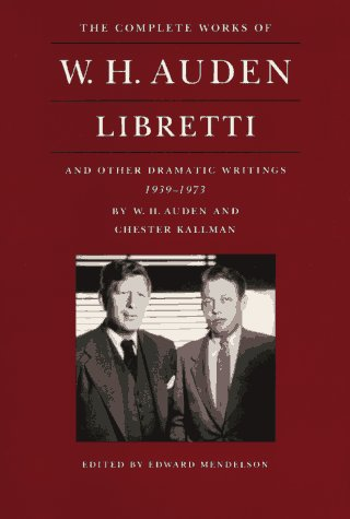 The Complete Works of W. H. Auden: Libretti and Other Dramatic Writings, 1939-1973 by Princeton University Press