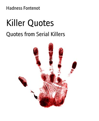 Killer Quotes: Quotes from Serial Killers