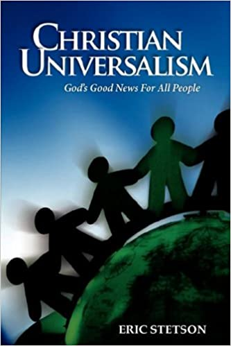 Christian Universalism: God's Good News for All People: Eric