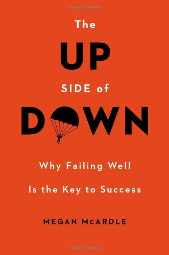 By Megan McArdle The Up Side of Down: Why Failing Well Is the Key to Success (First Edition)