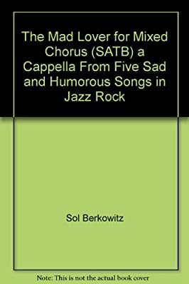the mad lover for mixed chorus satb a cappella from five sad and humorous songs in jazz rock