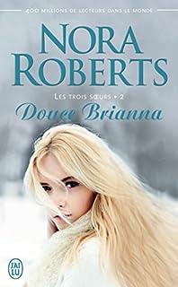 Les trois soeurs 02 : Douce Brianna, Roberts, Nora