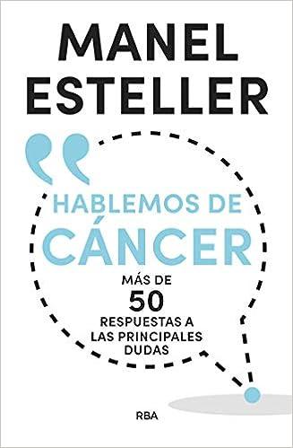 Hablemos de cáncer.Más de 50 respuestas a las principales dudas DIVULGACIÓN: Amazon.es: Manel Esteller Badosa: Libros