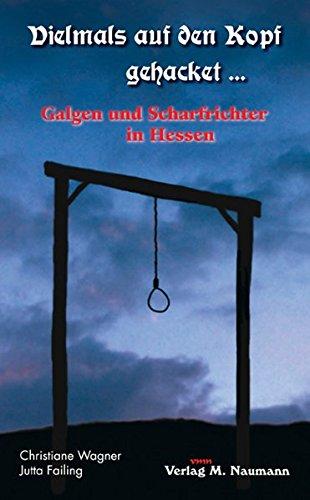 Vielmals auf den Kopf gehacket…: Galgen und Scharfrichter in Hessen