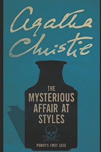 Mysterious affair at styles: By Agatha Christie (Agatha Christie Classics)