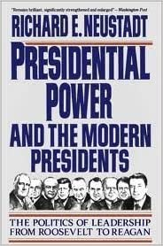 Presidential Power and the Modern Presidents The Politics of Leadership from Roosevelt to Reagan