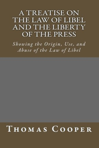 A Treatise on the Law of Libel and the Liberty of the Press: Showing the Origin, Use, and Abuse of the Law of Libel pdf