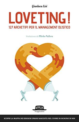 Download Loveting! 127 Archetipi per il Management Olistico: Scopri la mappa dei bisogni umani nascosta nel cuore di ognuno di noi (Italian Edition) Pdf