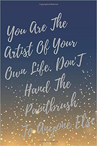 You Are The Artist Of Your Own Life. Don\'t Hand The ...