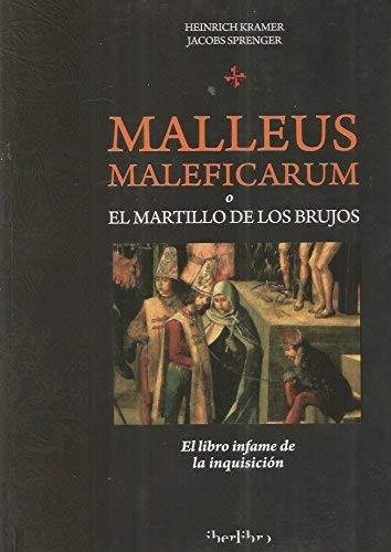 Malleus Maleficarum o el Martillo de los Brujos (El Martillo De Las Brujas)