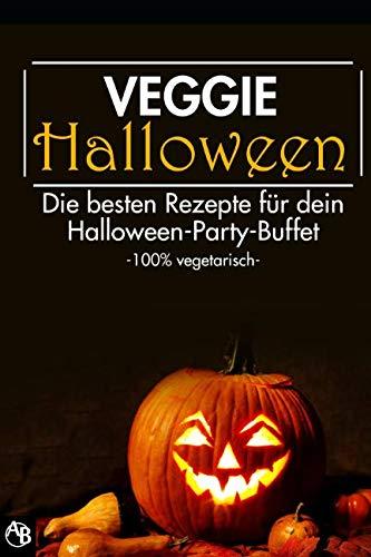 VEGGIE HALLOWEEN - Die besten Rezepte für dein Halloween-Party-Buffet -100% vegetarisch- (German Edition)