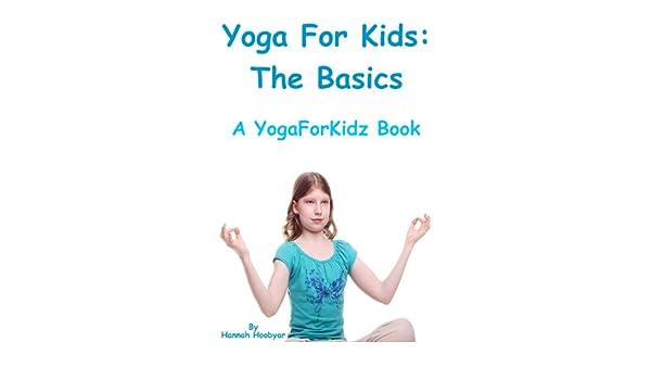 Yoga For Kids: The Basics (Yoga For Kidz Book 1) (English ...