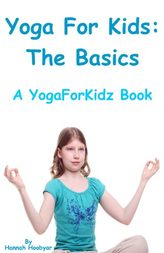 Yoga For Kids: The Basics (Yoga For Kidz Book 1)