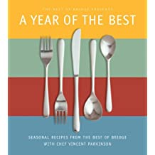 A Year of the Best: Seasonal Recipes From The Best of Bridge with Chef Vincent Parkinson: Written by The Editors of Best of Bridge, 2008 Edition, Publisher: Robert Rose [Paperback]