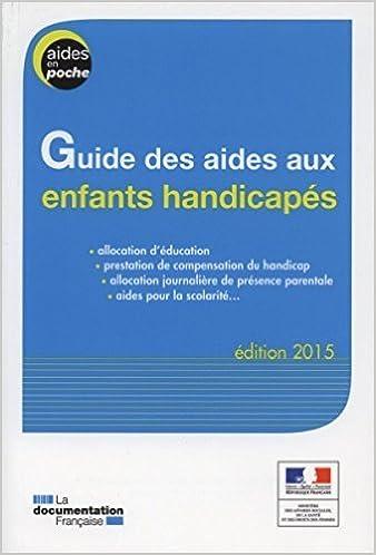 Ebook in italiano télécharger gratuitement Guide des aides aux enfants  handicapés - Edition 2015 de Ministère des Affaires sociales de la Santé et  des ... 4611f25d4399