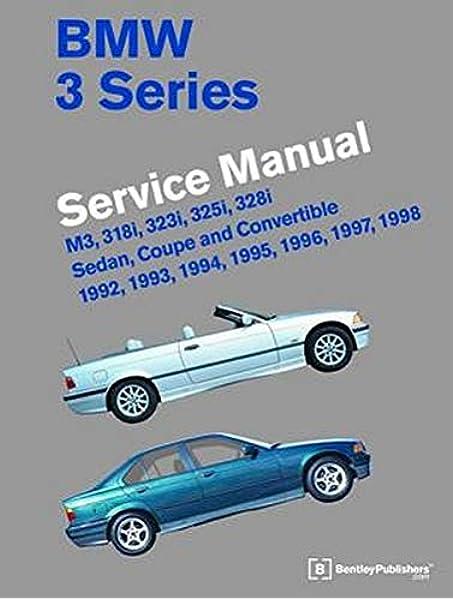 Bmw 3 Series E36 Service Manual 1992 1993 1994 1995 1996 1997 1998 Bentley Publishers 9780837617091 Amazon Com Books