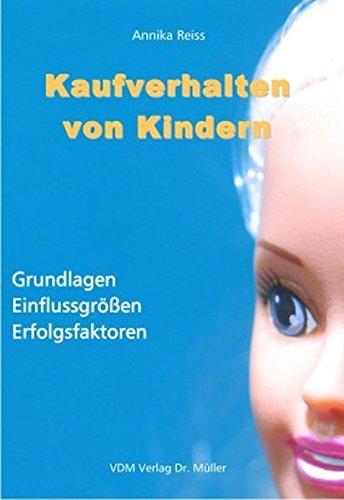 Kaufverhalten von Kindern: Grundlagen, Einflussgrössen, Erfolgsfaktoren