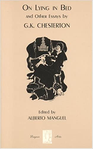on lying in bed other essays g k chesterton alberto manguel  on lying in bed other essays g k chesterton alberto manguel 9781896209500 amazon com books
