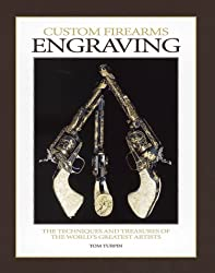 Custom Firearms Engraving: The Techniques and Treasures of the World's Greatest Artists