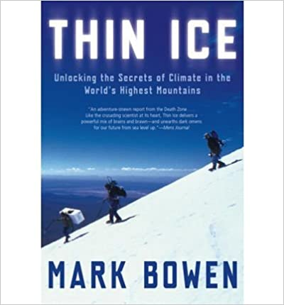 Book { [ THIN ICE: UNLOCKING THE SECRETS OF CLIMATE IN THE WORLD'S HIGHEST MOUNTAINS ] } Bowen, Mark ( AUTHOR ) Sep-05-2000