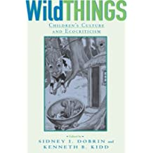 Wild Things: Children's Culture and Ecocriticism