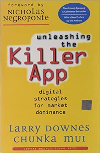 Unleashing the Killer App: Digital Strategies for Market Dominance by Larry Downes (2000-03-04)