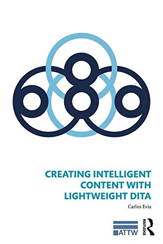 Creating Intelligent Content with Lightweight DITA (ATTW Series in Technical and Professional Communication)
