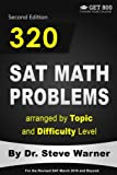 320 SAT Math Problems arranged by Topic and Difficulty Level, 2nd Edition: For the Revised SAT March 2016 and Beyond